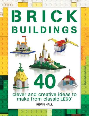Brick Buildings: 40 Clever & Creative Ideas to Make from Classic Lego (Brick Builds) Cover Image