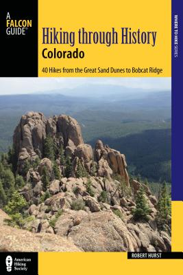 Hiking Through History Colorado: Exploring the Centennial State's Past by Trail Cover Image