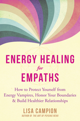 Energy Healing for Empaths: How to Protect Yourself from Energy Vampires, Honor Your Boundaries, and Build Healthier Relationships Cover Image