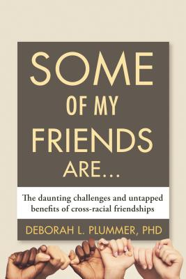 Some of My Friends Are…: The Daunting Challenges and Untapped Benefits of Cross-Racial Friendships Cover Image