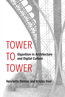 Tower to Tower: Gigantism in Architecture and Digital Culture Cover Image