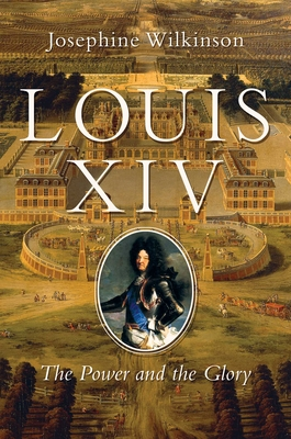Louis XIV: The Power and the Glory Cover Image