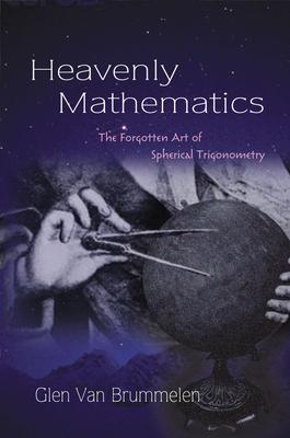 Heavenly Mathematics: The Forgotten Art of Spherical Trigonometry Cover Image
