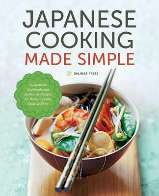 Japanese Cooking Made Simple: A Japanese Cookbook with Authentic Recipes for Ramen, Bento, Sushi & More Cover Image
