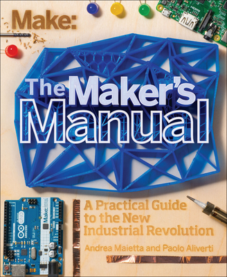 The Maker's Manual: A Practical Guide to the New Industrial Revolution Cover Image