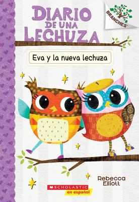 Diario de una lechuza #4: Eva y la nueva lechuza (Eva and the New Owl): Un libro de la serie Branches Cover Image