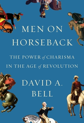 Men on Horseback: The Power of Charisma in the Age of Revolution Cover Image