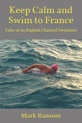 Keep Calm and Swim to France: Tales of an English Channel Swimmer Cover Image