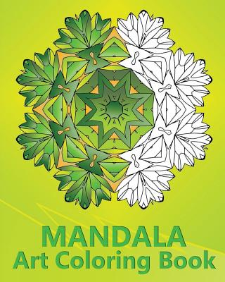 Mandala Art Coloring Book: An Advanced Coloring Book For Adults, Inspire Creativity, Reduce Stress, Mindfulness Workbook and Art Color Therapy Cover Image