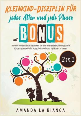 Kleinkind-Disziplin für jedes Alter und jede Phase mit Bonus [2 in 1]: Tausende von bewährten Techniken, um eine erhellende Beziehung zu Ihren K Cover Image