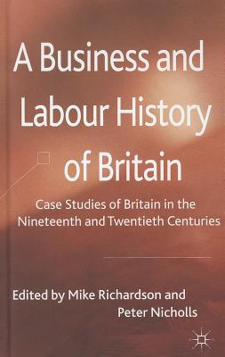 A Business and Labour History of Britain: Case Studies of Britain in the Nineteenth and Twentieth Centuries Cover Image