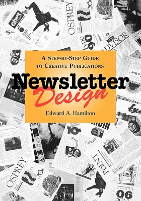 Newsletter Design: A Step-By-Step Guide to Creative Publications (Design & Graphic Design) Cover Image