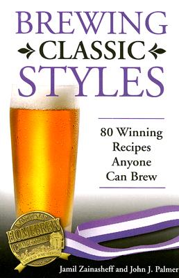 Brewing Classic Styles: 80 Winning Recipes Anyone Can Brew Cover Image