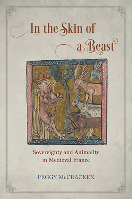 In the Skin of a Beast: Sovereignty and Animality in Medieval France Cover Image
