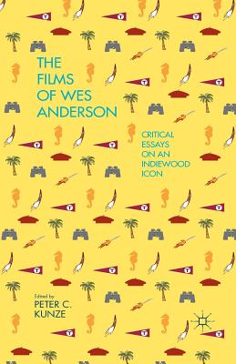 The Films of Wes Anderson: Critical Essays on an Indiewood Icon Cover Image