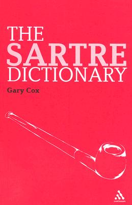 The Sartre Dictionary (Continuum Philosophy Dictionaries #1) Cover Image