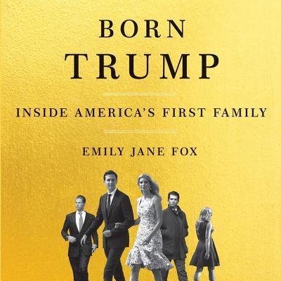 Born Trump Lib/E: Inside America's First Family Cover Image