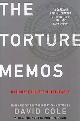 The Torture Memos: Rationalizing the Unthinkable Cover Image