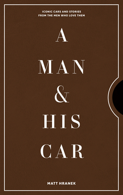 A Man & His Car: Iconic Cars and Stories from the Men Who Love Them Cover Image