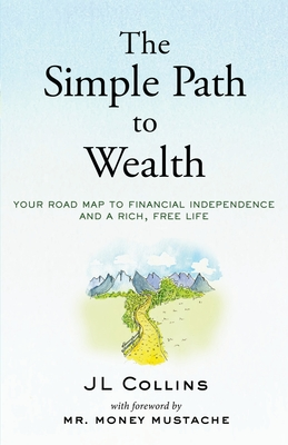 The Simple Path to Wealth: Your road map to financial independence and a rich, free life Cover Image