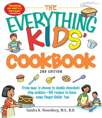 The Everything Kids' Cookbook: From  mac 'n cheese to double chocolate chip cookies - 90 recipes to have some finger-lickin' fun (Everything® Kids) Cover Image