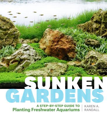 Sunken Gardens: A Step-by-Step Guide to Planting Freshwater Aquariums Cover Image