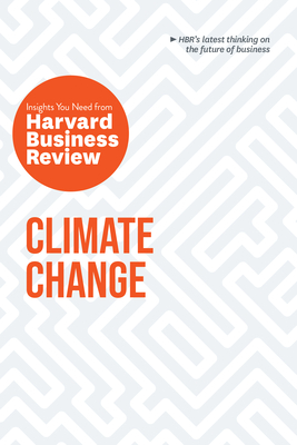 Climate Change: The Insights You Need from Harvard Business Review Cover Image