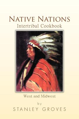 Native Nations Intertribal Cookbook: West and Midwest Cover Image