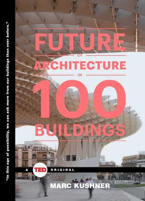 The Future of Architecture in 100 Buildings (TED Books) Cover Image