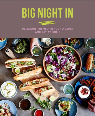 Big Night In: Delicious themed menus to cook & eat at home Cover Image