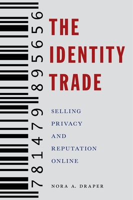 The Identity Trade: Selling Privacy and Reputation Online (Critical Cultural Communication #7) cover