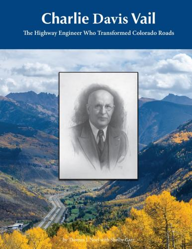 Charlie Davis Vail: the Highway Engineer Who Transformed Colorado Roads Cover Image