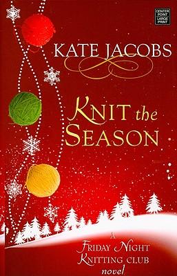 Knit The Season A Friday Night Knitting Club Novel Large Print