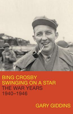 Bing Crosby: Swinging on a Star: The War Years, 1940-1946 Cover Image
