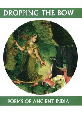 Dropping the Bow: Poems of Ancient India (Companions for the Journey (White Pine Press) #15) Cover Image