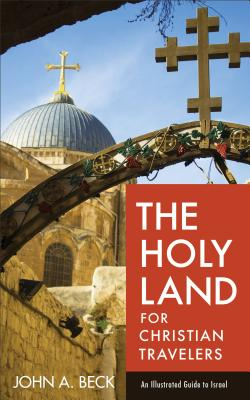 The Holy Land for Christian Travelers: An Illustrated Guide to Israel Cover Image