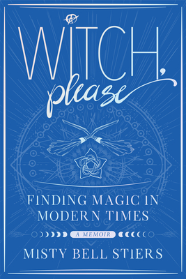 Witch, Please: A Memoir: Finding Magic in Modern Times Cover Image
