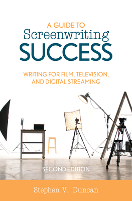 A Guide to Screenwriting Success: Writing for Film, Television, and Digital Streaming, Second Edition Cover Image