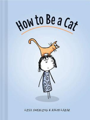 How to Be a Cat: (Cat Books for Kids, Cat Gifts for Kids, Cat Picture Book) Cover Image