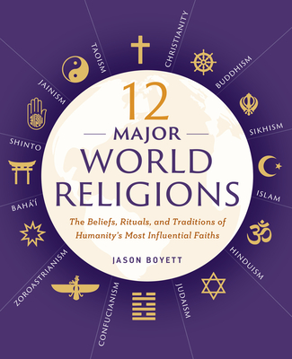 12 Major World Religions: The Beliefs, Rituals, and Traditions of Humanity's Most Influential Faiths Cover Image