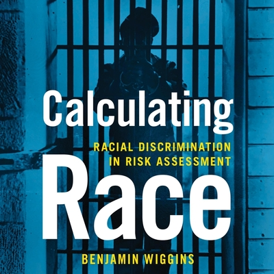Calculating Race Lib/E: Racial Discrimination in Risk Assessment Cover Image