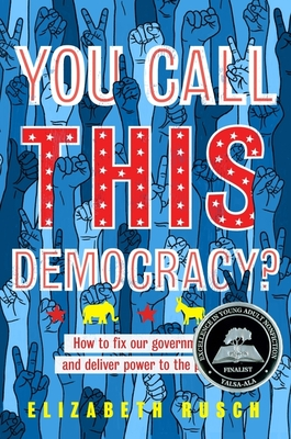 You Call This Democracy?: How to Fix Our Government and Deliver Power to the People Cover Image