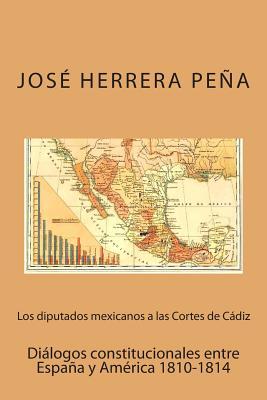 Los diputados mexicanos a las Cortes de Cádiz: Diálogos constitucionales entre España y América Cover Image
