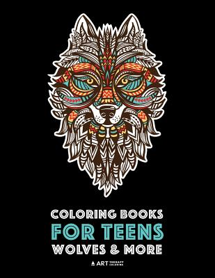 Coloring Books For Teens: Wolves & More: Advanced Animal Coloring Pages for Teenagers, Tweens, Older Kids, Boys & Girls, Zendoodle Animals, Wolv Cover Image