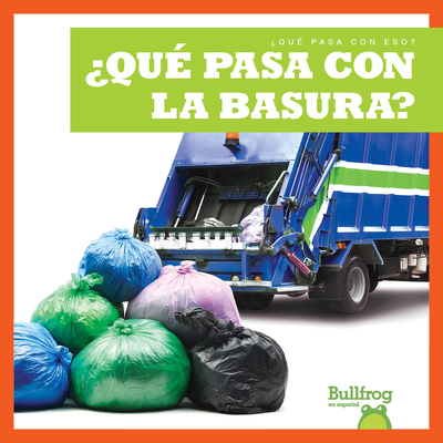 ¿Qué Pasa Con La Basura? (Where Does Garbage Go?) Cover Image
