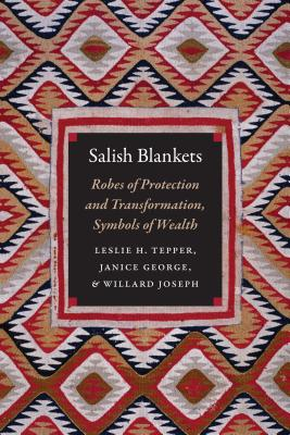 Salish Blankets: Robes of Protection and Transformation, Symbols of Wealth Cover Image