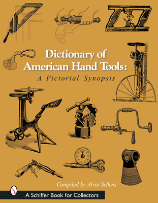 Dictionary of American Hand Tools: A Pictorial Synopsis (Schiffer Book for Collectors) Cover Image