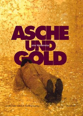 Asche und Gold. Eine Weltenreise: Ashes and Gold. A World's Journey Cover Image