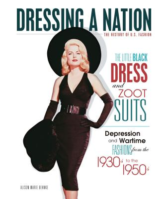The Little Black Dress and Zoot Suits: Depression and Wartime Fashions from the 1930s to the 1950s (Dressing a Nation: The History of U.S. Fashion) Cover Image