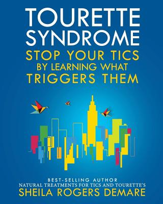 Tourette Syndrome: Stop Your Tics by Learning What Triggers Them Cover Image